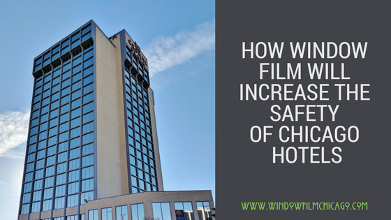 How Window Film Will Increase The Safety of hotels Chicago