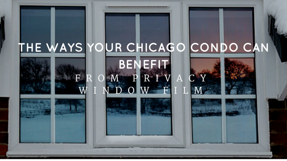 The Ways Your Chicago Condo Can Benefit from Privacy Window Film