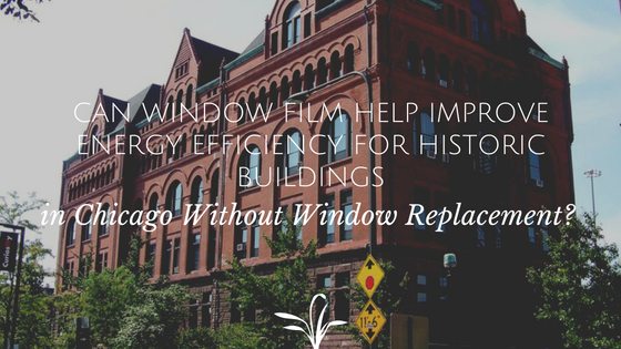 Can Window Film Help Improve Energy Efficiency for Historic Buildings in Chicago Without Window Replacement_