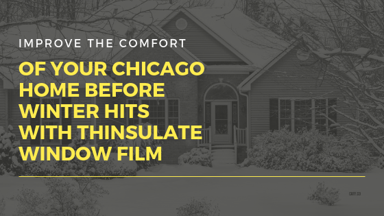 Improve the Comfort of Your Chicago Home Before Winter Hits with Thinsulate Window Film