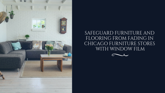 uv protection window film chicago furniture store